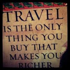 Travel is the only thing you that makes you richer by elsie