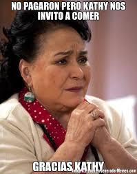 Kathy Meme - no pagaron pero kathy nos invito a comer gracias kathy meme de