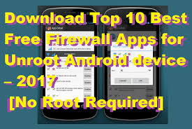 best free app for android top 10 best free firewall apps for unroot android device 2017