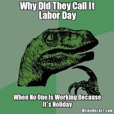Labor Day Meme - labor day funny jokes memes quotes status photos pictures images 2017