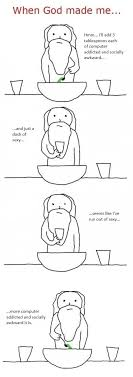 When God Made Me Meme - when god made me awkward humor and random