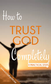 how to trust god completely 4 practical steps