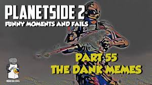 planetside 2 the dank memes funtage and fails part 55 youtube