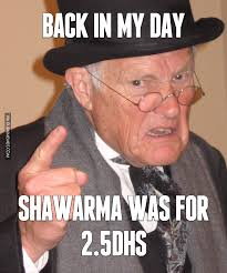 Back In My Day Meme - back in my day shawarma was for 2 5dhs image dubai memes