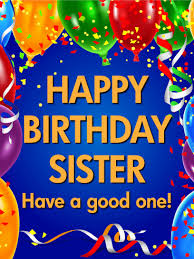 have a good one happy birthday card for sister birthday