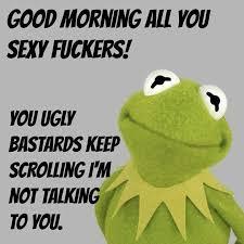 Memes Good Morning - joke4fun memes good morning all you sexy f ckers