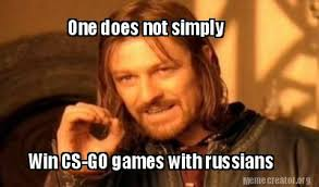 Russians Meme - meme creator one does not simply win cs go games with russians