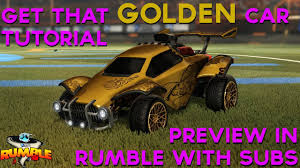 golden cars get that golden car tutorial rumble with you guys rocket