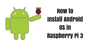 raspberry pi android how to install android os in raspberry pi 3 raspberry pi starter kits