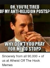 Hook Meme - oh you re tired of my anti religion postsp why dont you pray for
