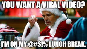 Bad Santa Meme - you want a viral video meme bad santa marketing advertising