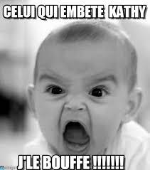 Kathy Meme - celui qui embête kathy angry baby meme on memegen