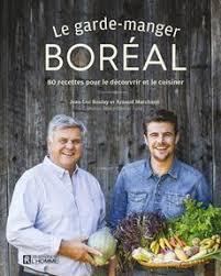 livre cuisine homme livre le garde manger boréal 80 recettes pour le découvrir et le