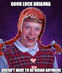 Bad Luck Meme Generator - let me introduce good luck brianna good luck brianna doesn t