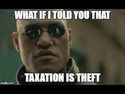 Theft Meme - the taxation is theft meme has officially gone mainstream zero