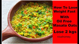 how to lose weight fast with oats oil free masala oats for quick
