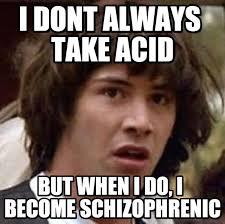 I Dont Always Meme - i dont always take acid conspiracy keanu meme on memegen