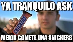 Ask Meme - ya tranquilo ask snickers meme su memegen