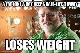 Fat Jokes Meme - gabe newell responds to fat jokes gaming