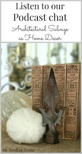 how to use salvage in your decor stonegable