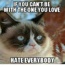Love Hate Meme - if you can t be with the one you love hate everybody rtgra
