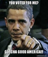 Gotcha Meme - you voted for me gotcha good america angry obama make a meme