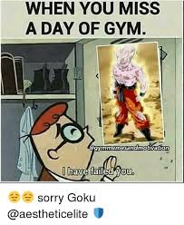 Dbz Gym Memes - when you miss a day of gym gymmemesandmotivation have failed you