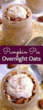 favorite thanksgiving pies pumpkin pie overnight oats recipe healthy overnight oats in a jar