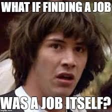 Finding A Job Meme - finding a job imgflip