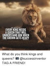 King And Queen Memes - mir mentor every king needs a queen that will understand him when