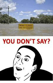 You Don T Say Memes - road closed due to flooding you don t say meme on me me
