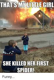 Funny Spider Meme - that s my little girl she killed her first spider funny meme on
