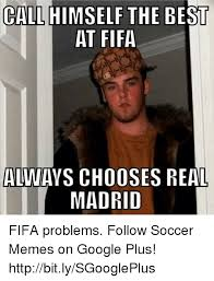 Google Plus Meme - call the best at fifa always chooses real madrid fifa problems