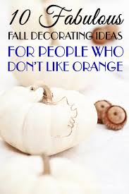 10 fall home decor ideas for people who don t like orange these fall home decor ideas are the best i love the idea of decorating for