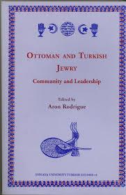 Ottoman Studies by Ottoman And Turkish Jewry Community And Leadership Aron