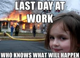 Last Day Of Work Meme - what did you do on the last day of an star 1063 townsville