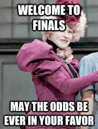 May The Odds Be Ever In Your Favor Meme - welcome to finals may the odds be ever in your favor may the