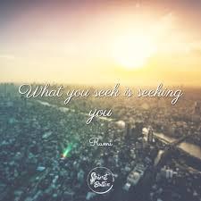 Rumi Memes - what you seek is seeking you rumi spirit button