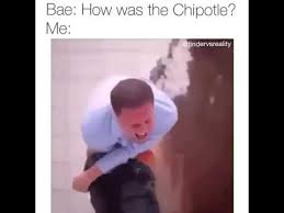 Chipotle Memes - how was the chipotle youtube