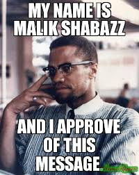 I Approve Meme - my name is malik shabazz and i approve of this message