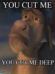 Deep Meme - donkey cut deep you cut me on memegen