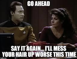 Funny Star Trek Memes - image tagged in star trek data troi funny memes meme imgflip