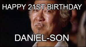 Happy 21 Birthday Meme - meme creator happy 21st birthday daniel son meme generator at