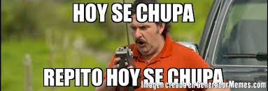 Pablo Escobar Meme - hoy se chupa repito hoy se chupa meme de pablo escobar el patron