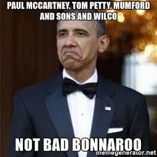 Bonnaroo Meme - paul mccartney tom petty mumford and sons and wilco not bad