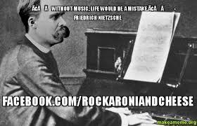 Nietzsche Meme - 罎竄ャ蜩without music life would be a mistake 罎竄ャ friedrich nietzsche