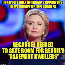 Basement Dweller Meme - hillary deplorables and basement dwellers imgflip