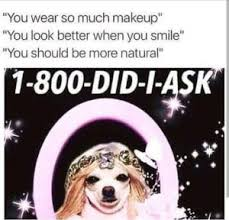 Natural Beauty Meme - 32 hilarious beauty memes only makeup and hair junkies will