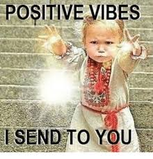 Positive Memes - positive vibes e send to you meme on me me