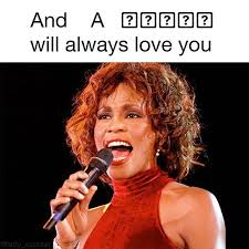 Whitney Meme - whitney houston and i will always love you ios question mark box